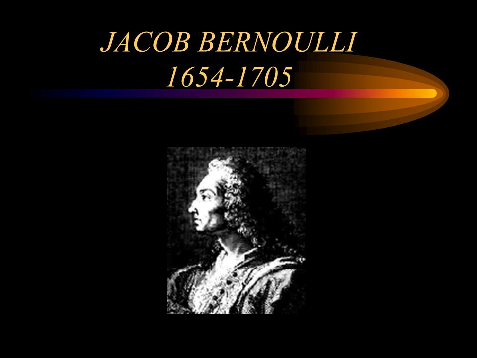 JACOB BERNOULLI 1654-1705