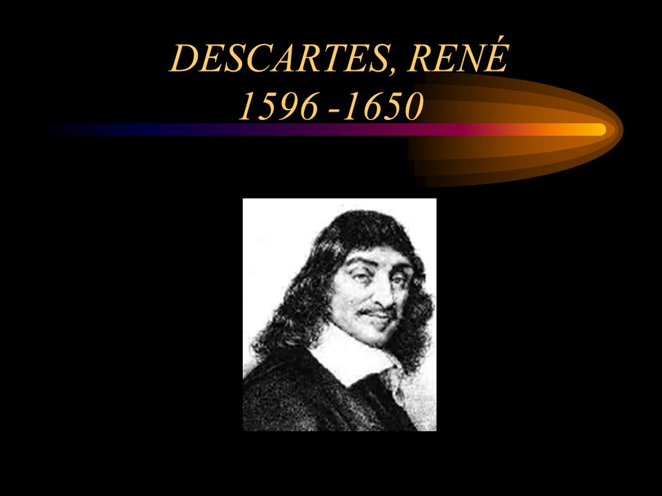 DESCARTES, RENÉ 1596 -1650