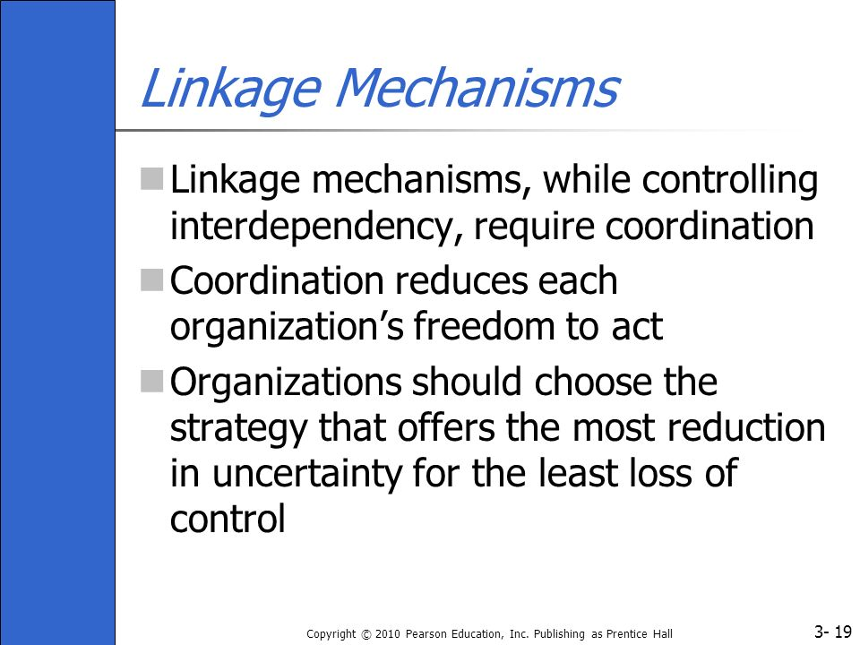 Linkage Mechanisms Linkage mechanisms, while controlling interdependency, require coordination.