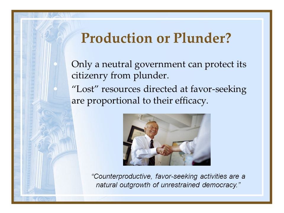 Production or Plunder Only a neutral government can protect its citizenry from plunder.