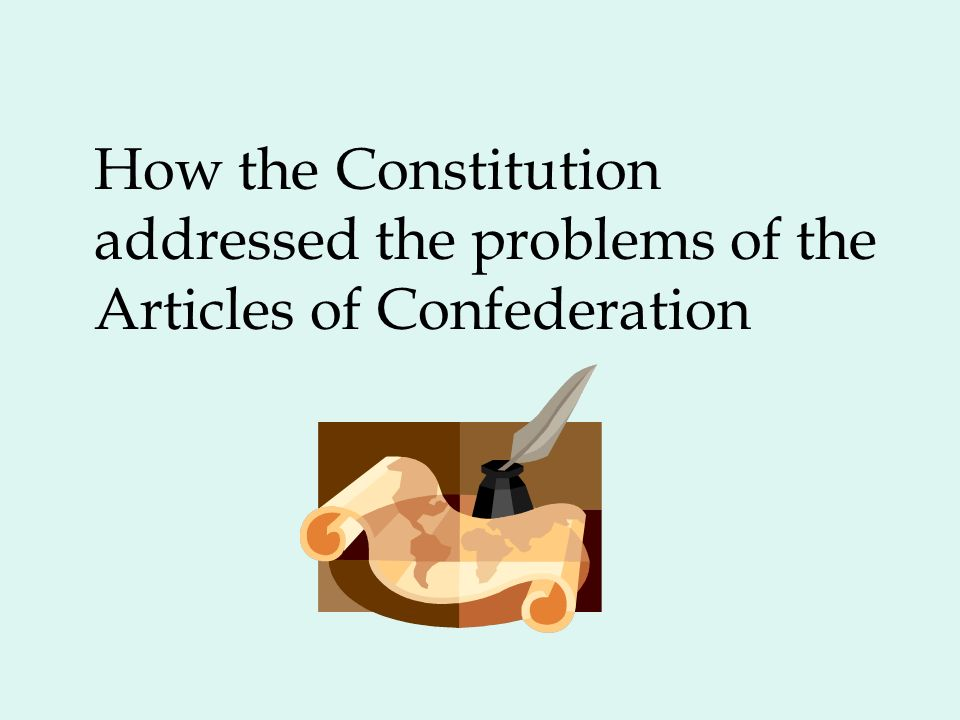 How the Constitution addressed the problems of the Articles of Confederation