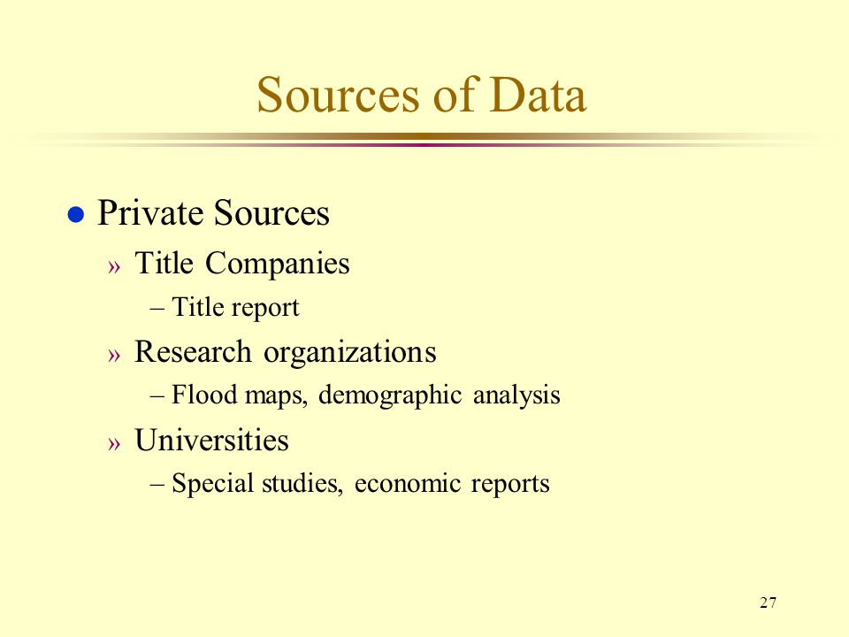 Sources of Data Private Sources Title Companies Research organizations