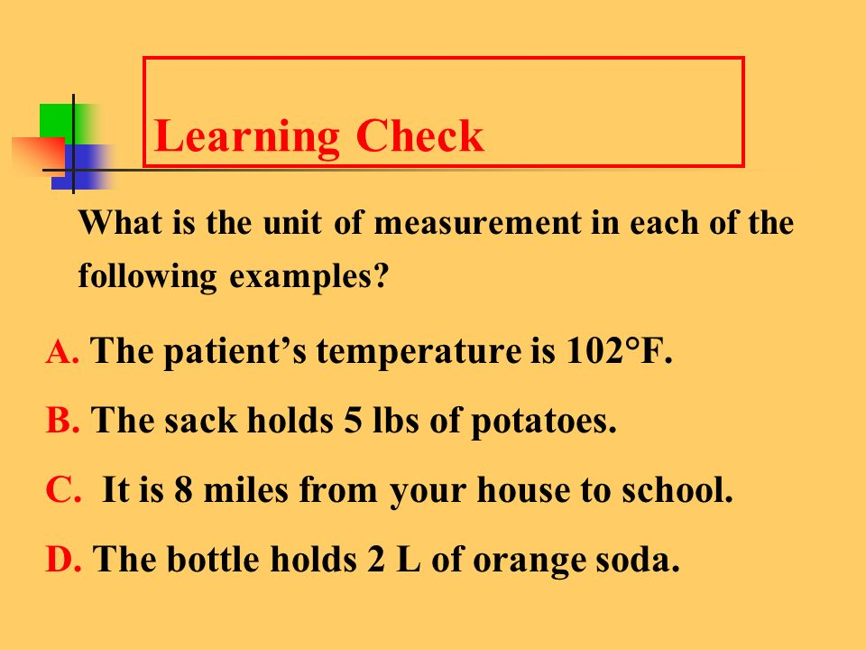 Learning Check What is the unit of measurement in each of the following examples A. The patient's temperature is 102°F.