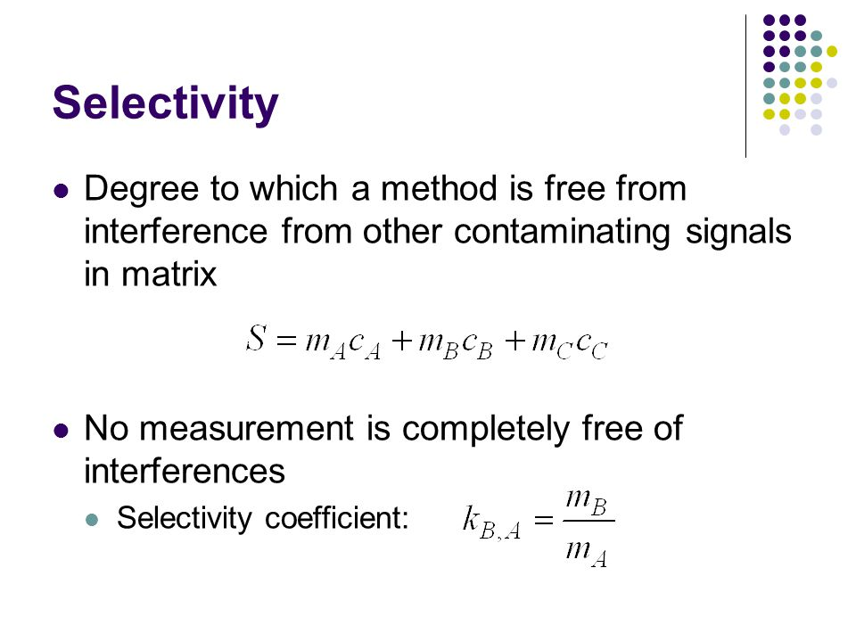 Selectivity Degree to which a method is free from interference from other contaminating signals in matrix.