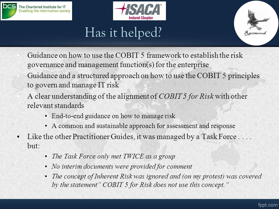 Has it helped Guidance on how to use the COBIT 5 framework to establish the risk governance and management function(s) for the enterprise.