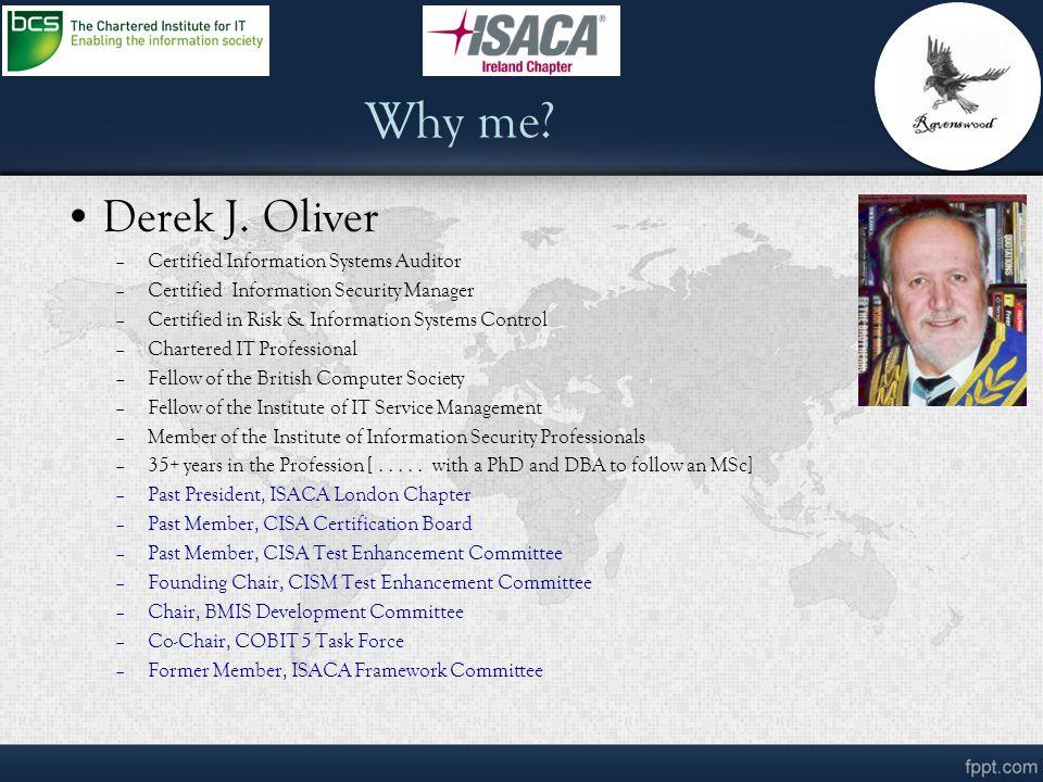 Why me Derek J. Oliver Certified Information Systems Auditor