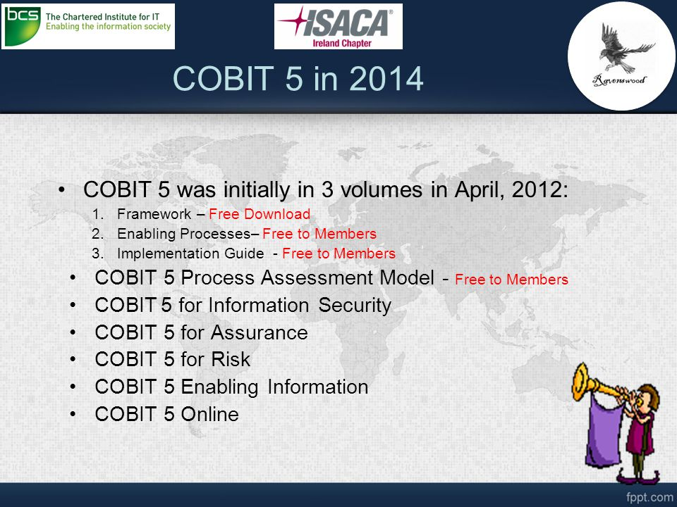 COBIT 5 in 2014 COBIT 5 was initially in 3 volumes in April, 2012: