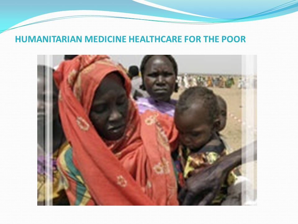 HUMANITARIAN MEDICINE HEALTHCARE FOR THE POOR