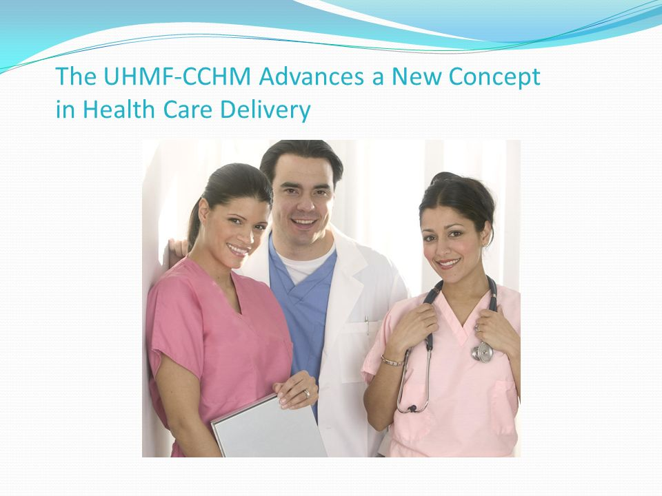The UHMF-CCHM Advances a New Concept in Health Care Delivery