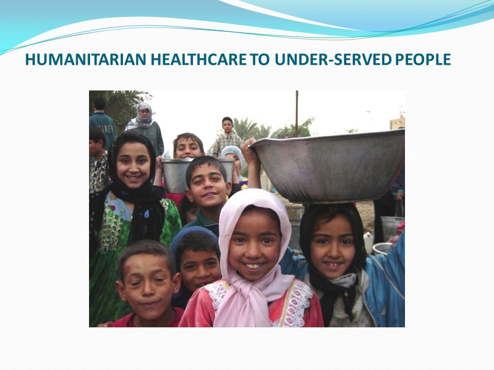 HUMANITARIAN HEALTHCARE TO UNDER-SERVED PEOPLE