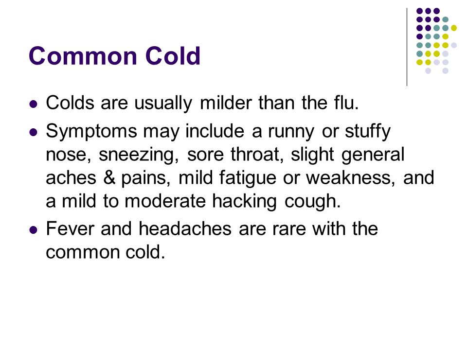 Common Cold Colds are usually milder than the flu.