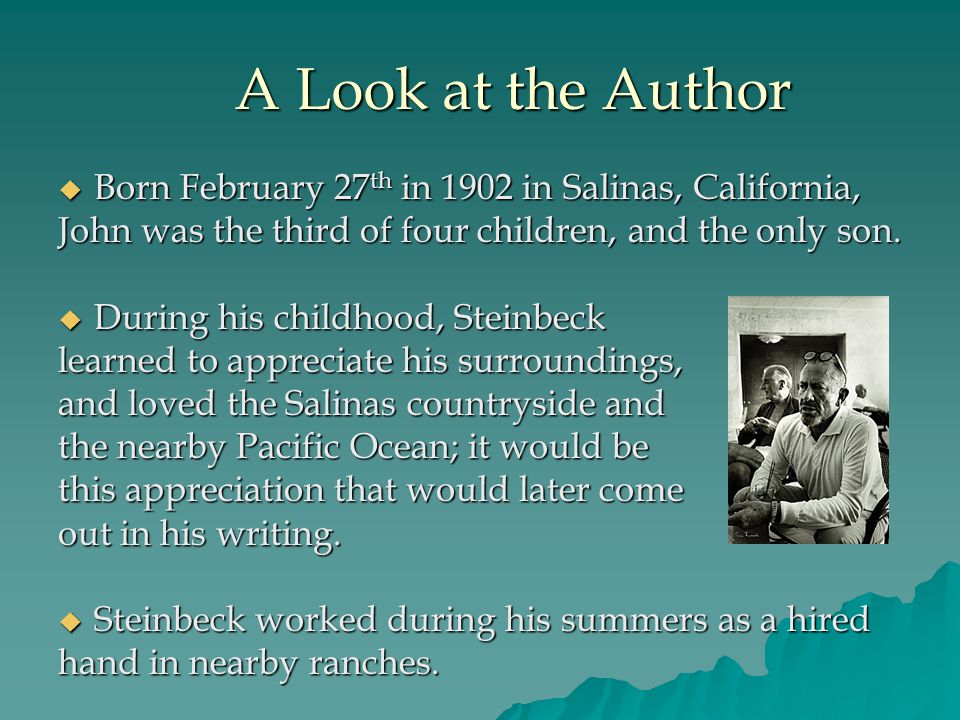 A Look at the Author Born February 27th in 1902 in Salinas, California, John was the third of four children, and the only son.