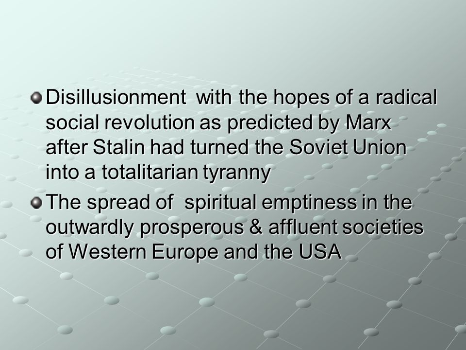 Disillusionment with the hopes of a radical social revolution as predicted by Marx after Stalin had turned the Soviet Union into a totalitarian tyranny