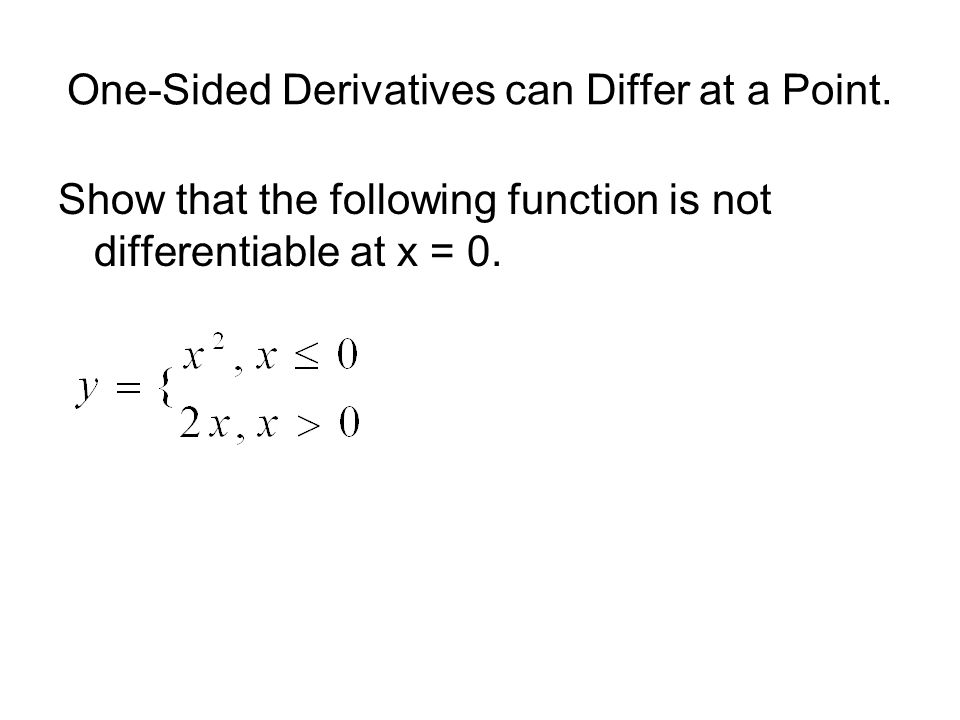 One-Sided Derivatives can Differ at a Point.