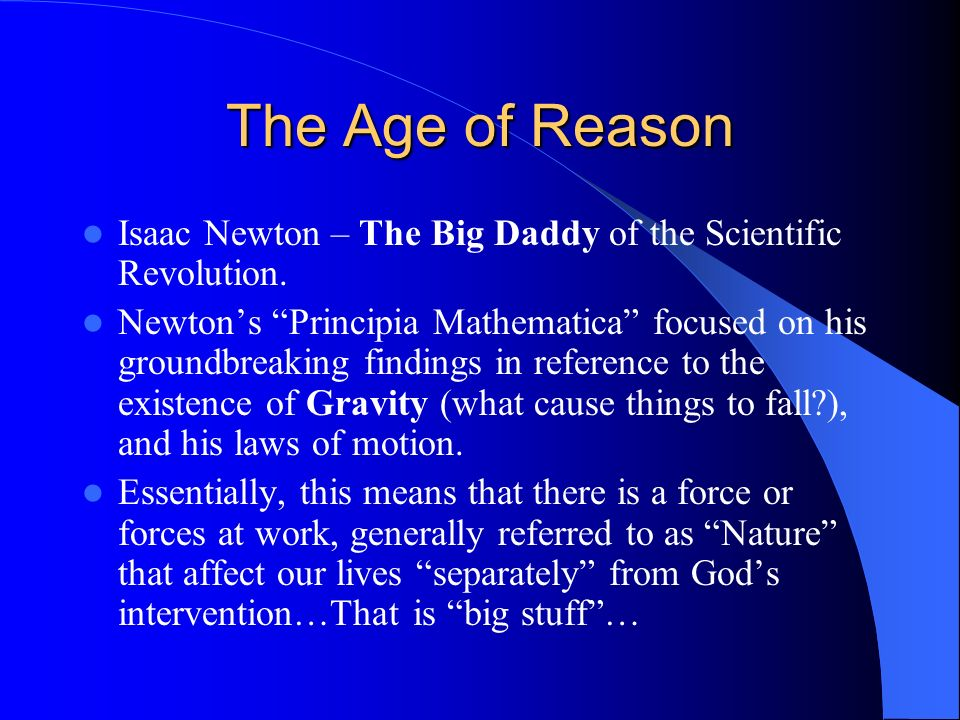 The Age of Reason Isaac Newton – The Big Daddy of the Scientific Revolution.