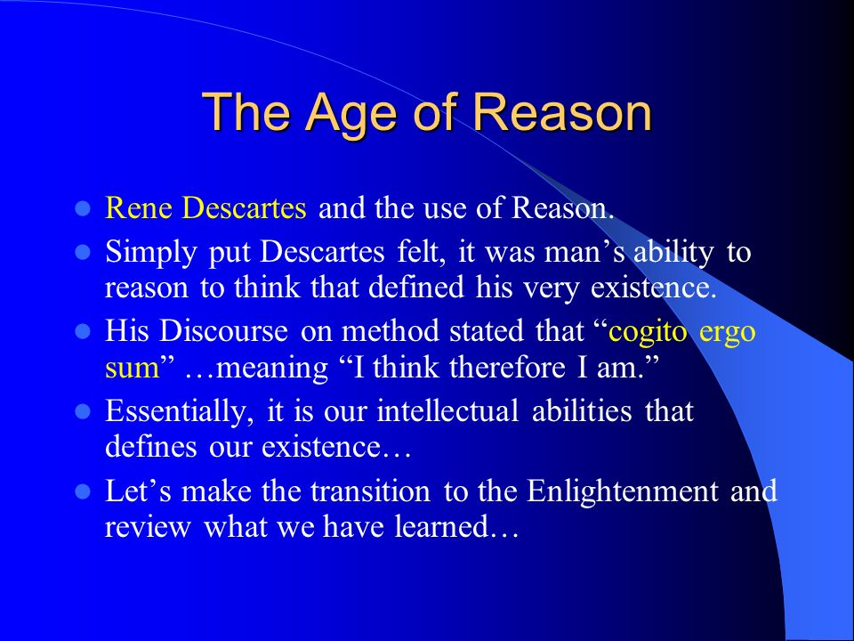 The Age of Reason Rene Descartes and the use of Reason.