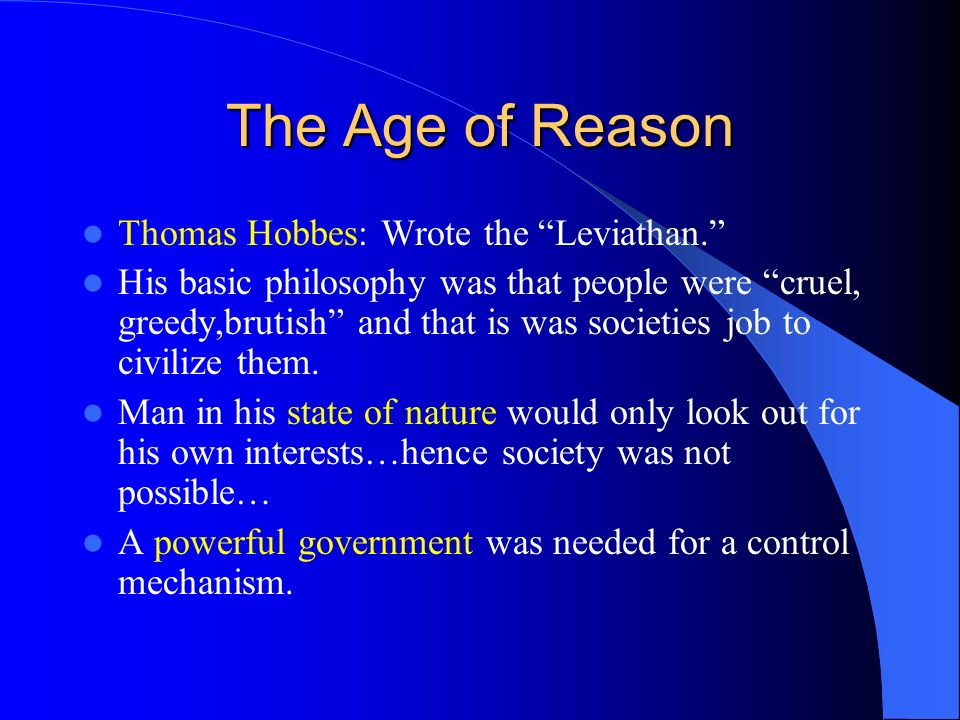 The Age of Reason Thomas Hobbes: Wrote the Leviathan.