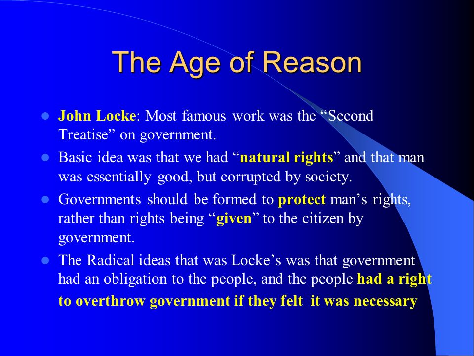 The Age of Reason John Locke: Most famous work was the Second Treatise on government.