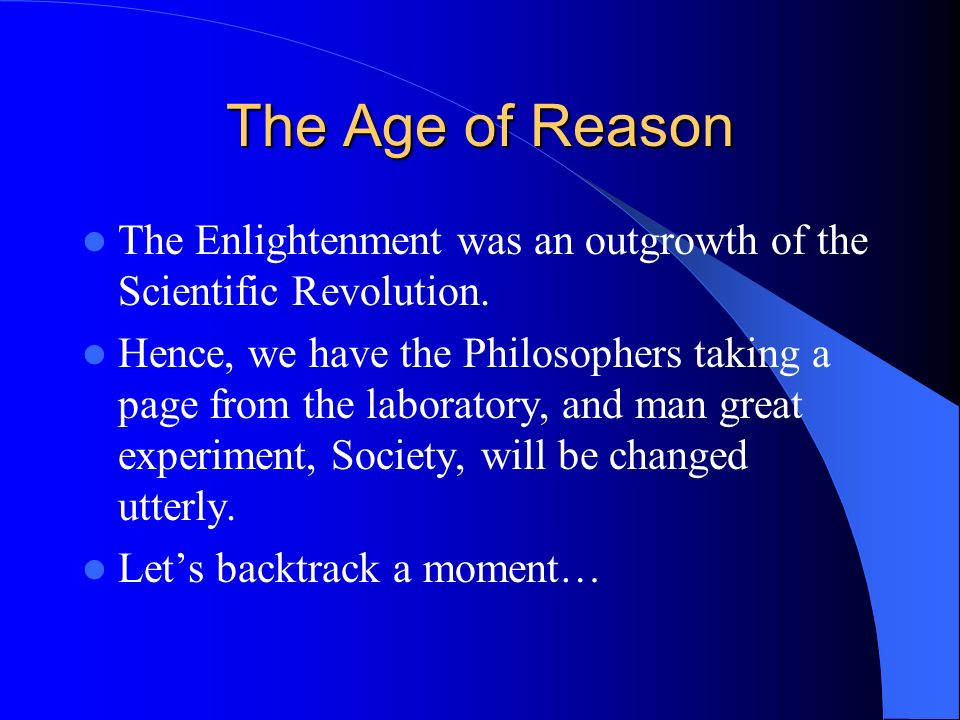 The Age of Reason The Enlightenment was an outgrowth of the Scientific Revolution.
