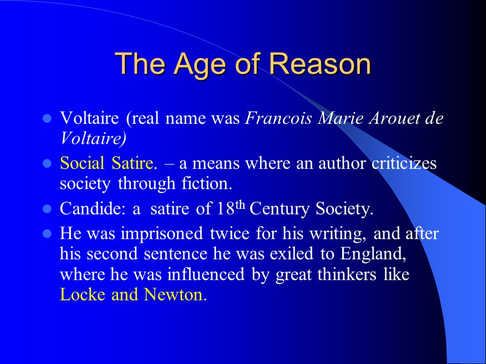 The Age of Reason Voltaire (real name was Francois Marie Arouet de Voltaire)