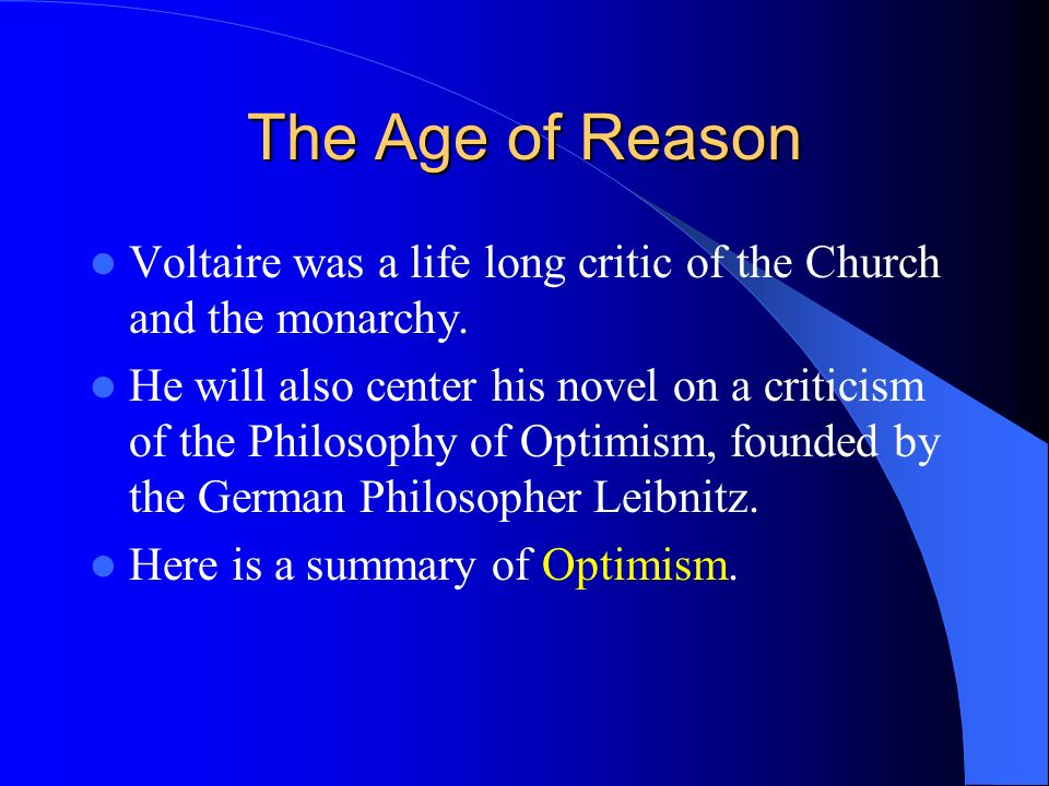 The Age of Reason Voltaire was a life long critic of the Church and the monarchy.
