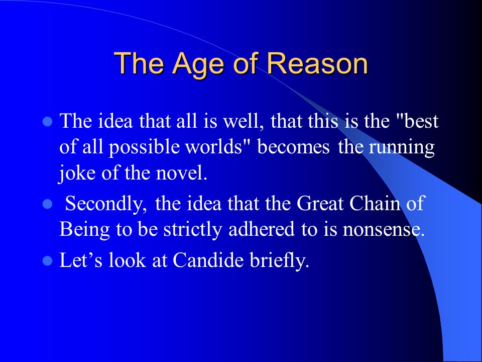 The Age of Reason The idea that all is well, that this is the best of all possible worlds becomes the running joke of the novel.
