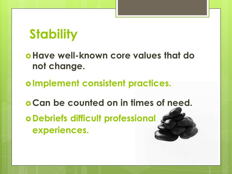 Stability Have well-known core values that do not change.
