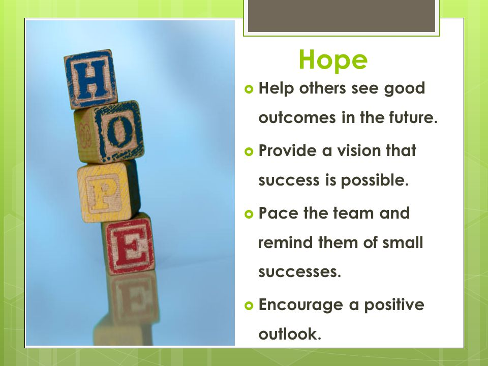 Hope Help others see good outcomes in the future.