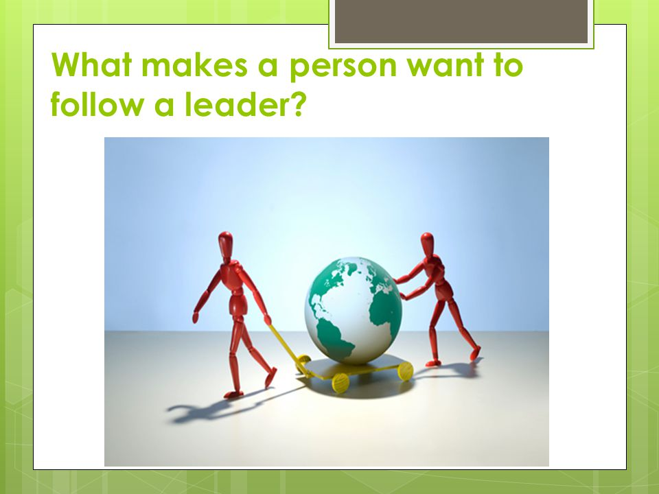 What makes a person want to follow a leader