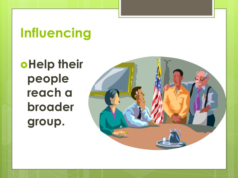 Influencing Help their people reach a broader group.