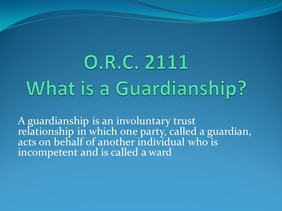 O.R.C. 2111 What is a Guardianship