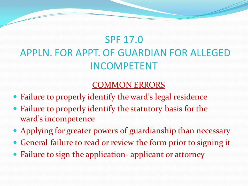 SPF 17.0 APPLN. FOR APPT. OF GUARDIAN FOR ALLEGED INCOMPETENT