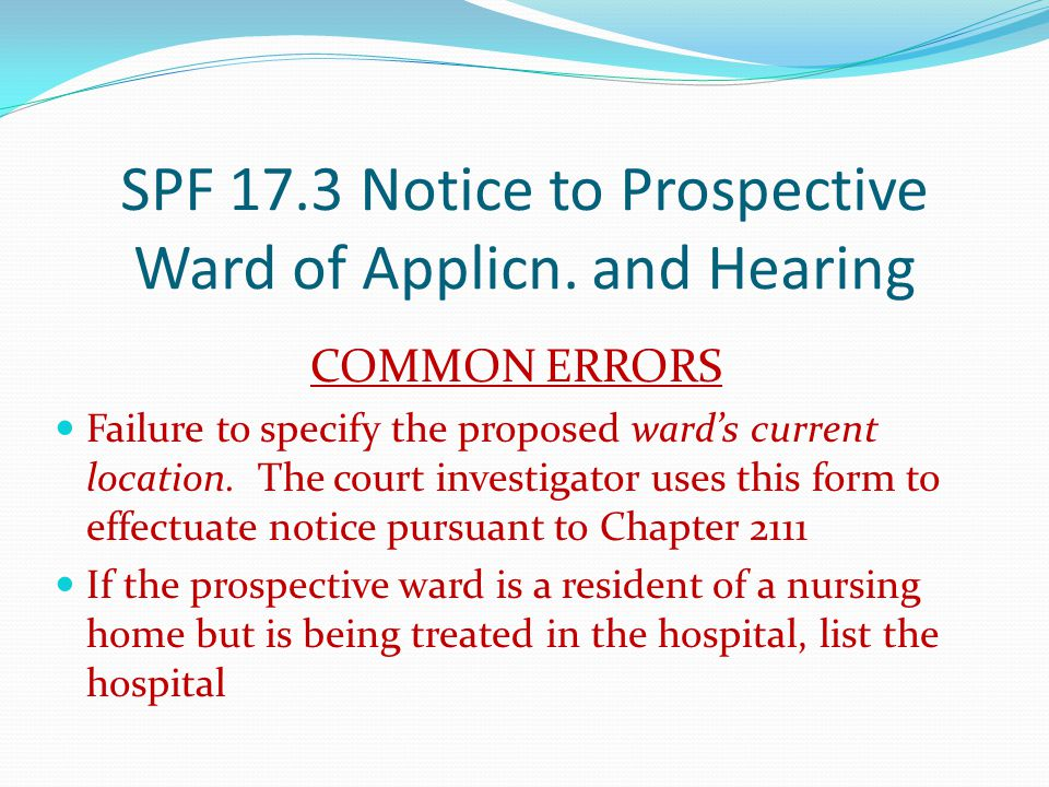 SPF 17.3 Notice to Prospective Ward of Applicn. and Hearing