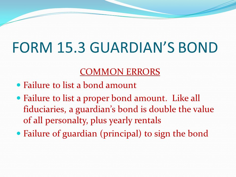 FORM 15.3 GUARDIAN'S BOND COMMON ERRORS Failure to list a bond amount