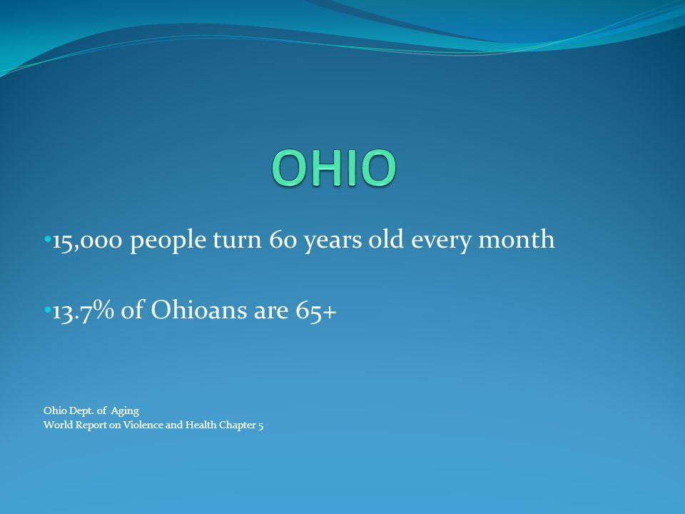 OHIO 15,000 people turn 60 years old every month