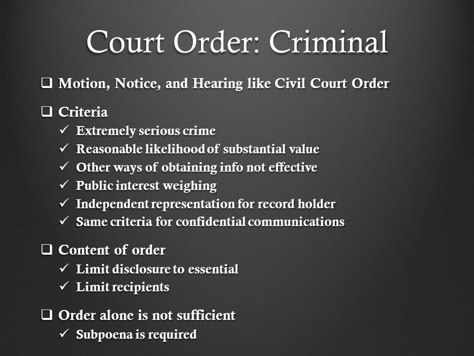 Court Order: Criminal Motion, Notice, and Hearing like Civil Court Order. Criteria. Extremely serious crime.