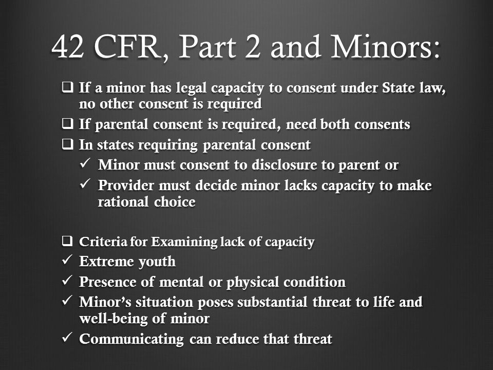 42 CFR, Part 2 and Minors: If a minor has legal capacity to consent under State law, no other consent is required.