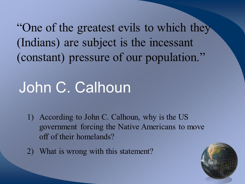 One of the greatest evils to which they (Indians) are subject is the incessant (constant) pressure of our population.