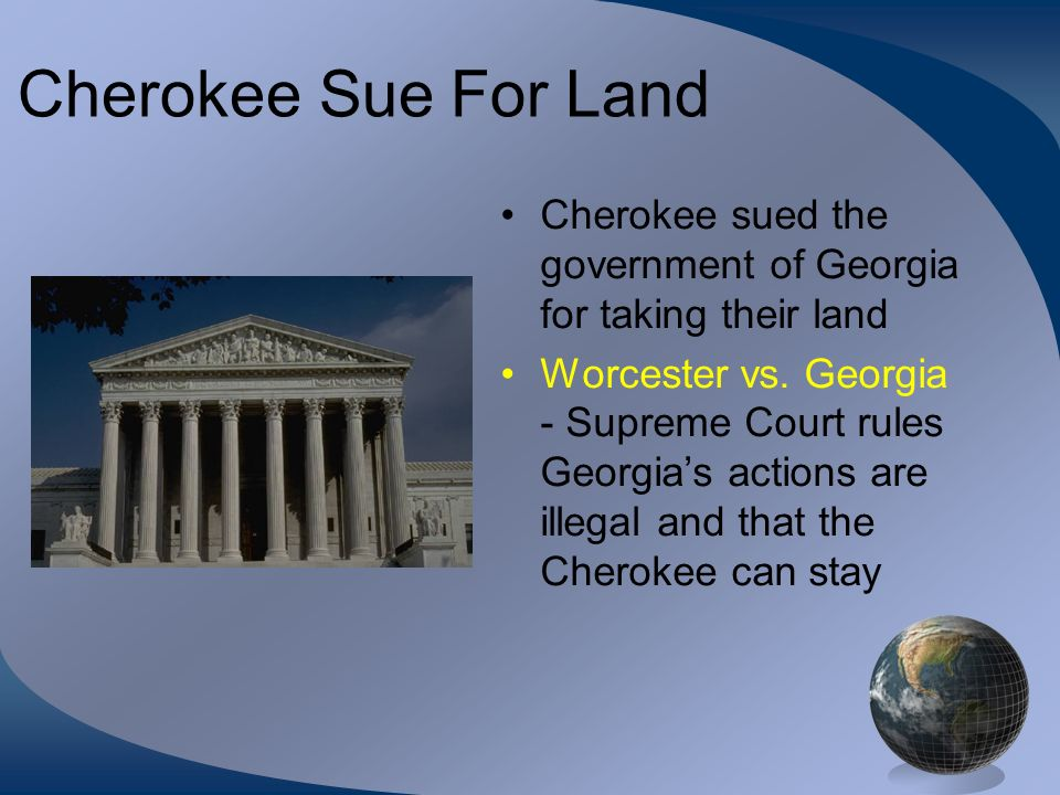 Cherokee Sue For Land Cherokee sued the government of Georgia for taking their land.