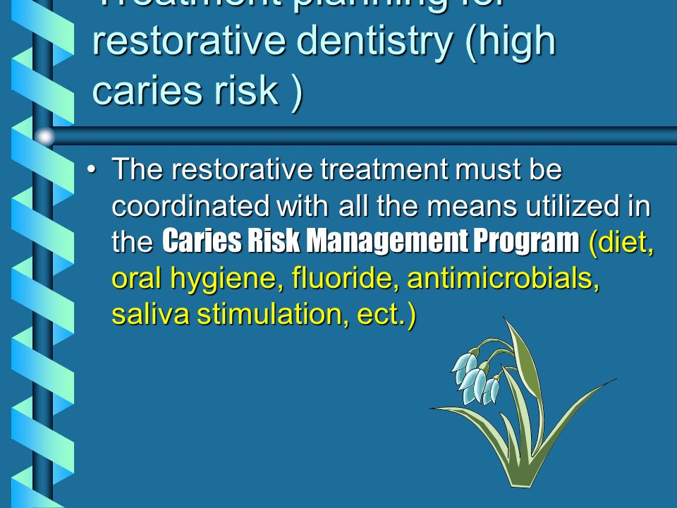 Treatment planning for restorative dentistry (high caries risk )