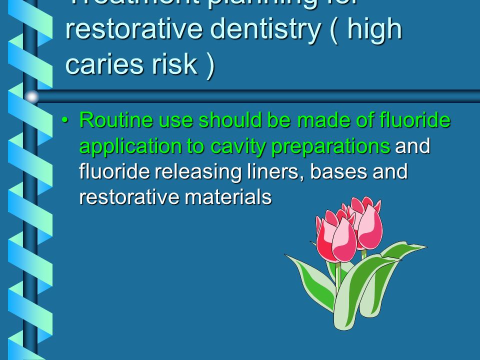 Treatment planning for restorative dentistry ( high caries risk )