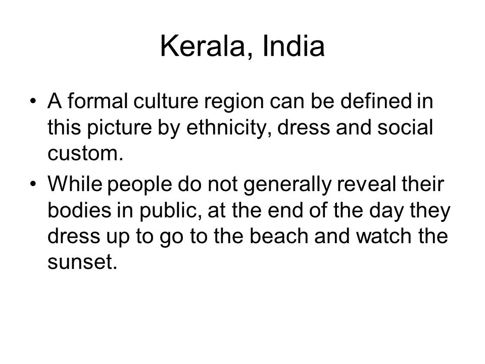 Kerala, India A formal culture region can be defined in this picture by ethnicity, dress and social custom.