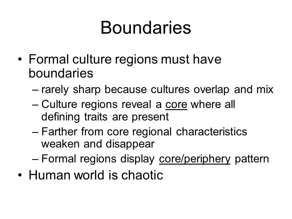 Boundaries Formal culture regions must have boundaries