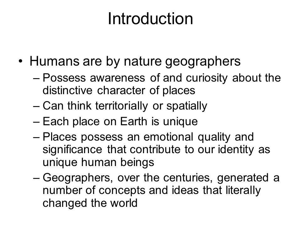 Introduction Humans are by nature geographers