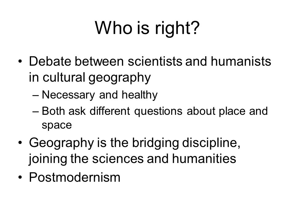 Who is right Debate between scientists and humanists in cultural geography. Necessary and healthy.