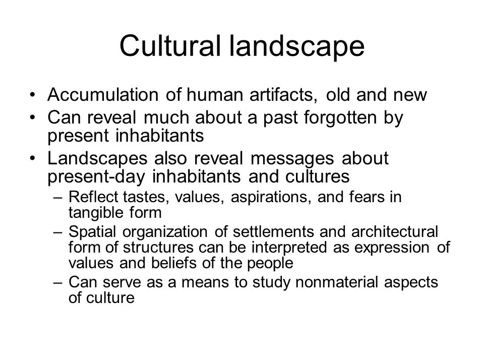 Cultural landscape Accumulation of human artifacts, old and new