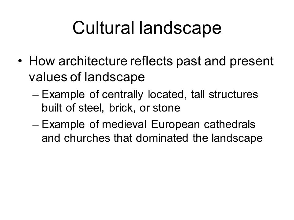 Cultural landscape How architecture reflects past and present values of landscape.