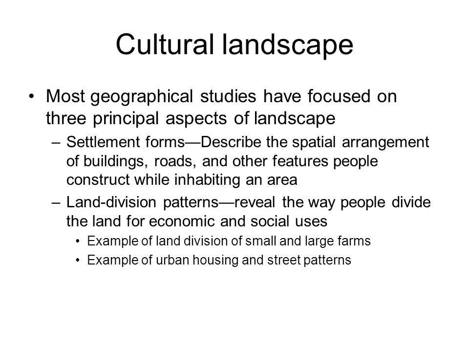 Cultural landscape Most geographical studies have focused on three principal aspects of landscape.