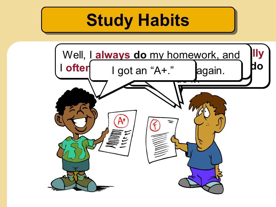 Study HabitsWell, I always do my homework, and I often ask the teacher for help.