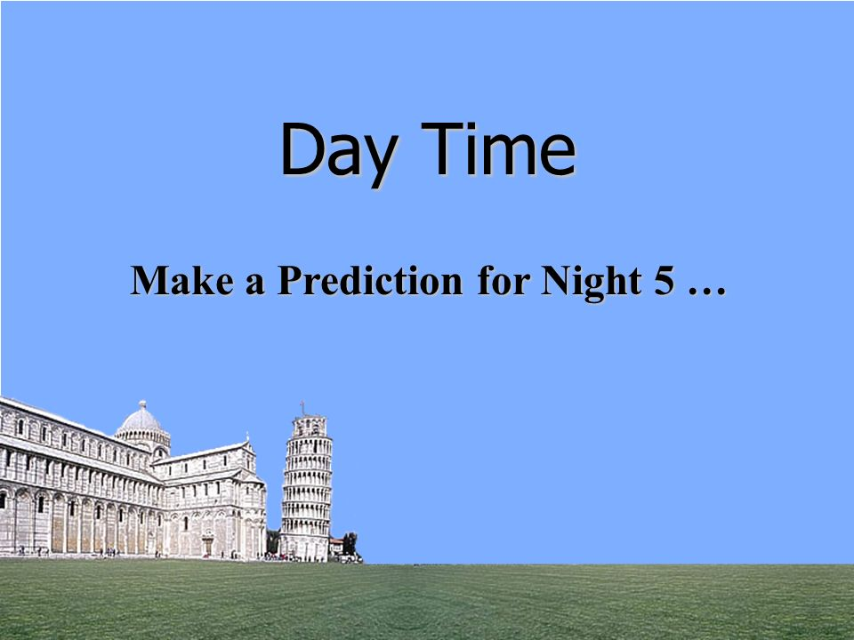 Day Time Make a Prediction for Night 5 … Theresa